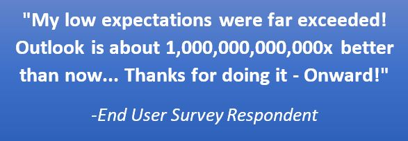 "Satisfied ActioNet Customer Responded with, ""My low expectations were far exceeded! Outlook is about 1,000,000,000,000x better than now... Thanks for doing it - Onward!"" after the upgrade of their MDM"